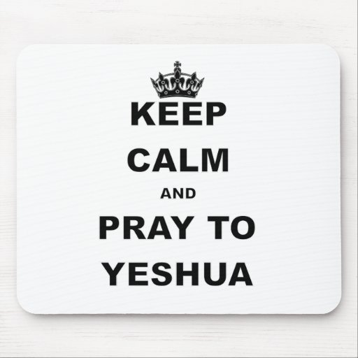 KEEP CALM AND PRAY TO YESHUA.png Mouse Pad