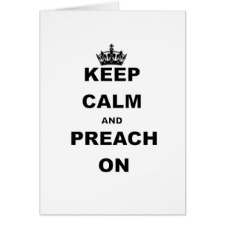KEEP CALM AND PREACH ON CARD