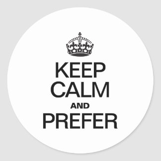 KEEP CALM AND PREFER ROUND STICKERS