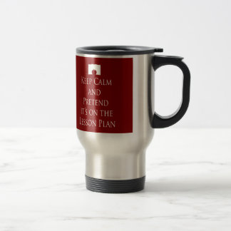 Keep Calm and Pretend it s on the Lesson Plan Mug