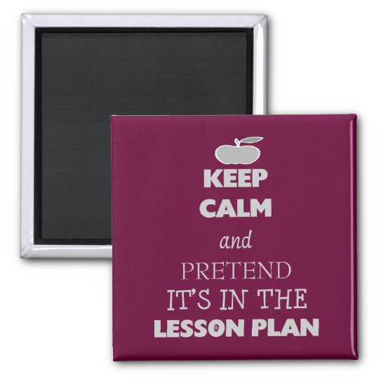 Keep Calm and Pretend It's in the Lesson Plan Square Magnet