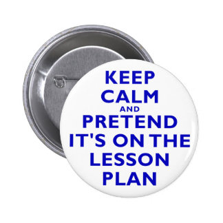 Keep Calm and Pretend its on the Lesson Plan 6 Cm Round Badge