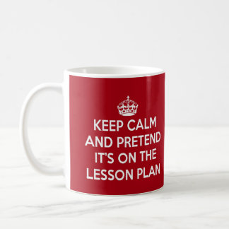 KEEP CALM AND PRETEND IT'S ON THE LESSON PLAN GIFT BASIC WHITE MUG
