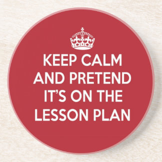 KEEP CALM AND PRETEND IT'S ON THE LESSON PLAN GIFT BEVERAGE COASTER