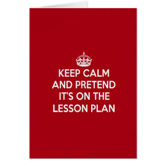KEEP CALM AND PRETEND IT'S ON THE LESSON PLAN GIFT GREETING CARD