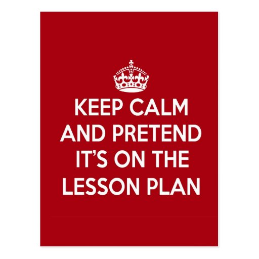 KEEP CALM AND PRETEND IT'S ON THE LESSON PLAN GIFT POST CARD