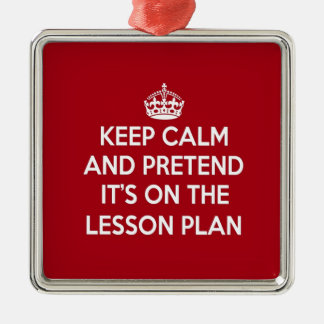 KEEP CALM AND PRETEND IT'S ON THE LESSON PLAN GIFT Silver-Colored SQUARE DECORATION