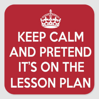 KEEP CALM AND PRETEND IT'S ON THE LESSON PLAN GIFT SQUARE STICKER
