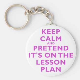 Keep Calm and Pretend its on the Lesson Plan Basic Round Button Key Ring