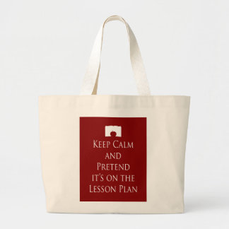 Keep Calm and Pretend it's on the Lesson Plan Large Tote Bag