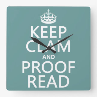 Keep Calm and Proofread (clam) (any color) Square Wall Clock