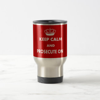 Keep Calm and Prosecute On Gifts Stainless Steel Travel Mug