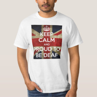 keep calm and proud to be deaf T-Shirt