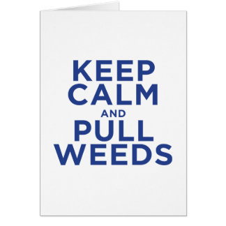Keep Calm and Pull Weeds Card