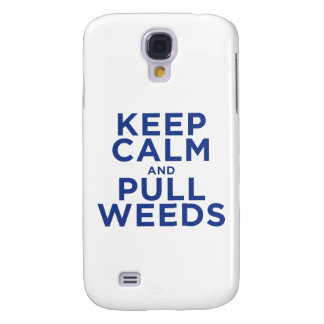 Keep Calm and Pull Weeds Galaxy S4 Case