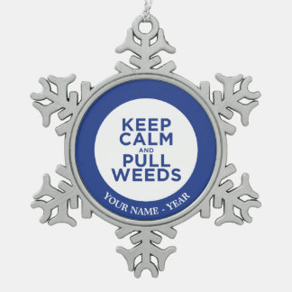 Keep Calm and Pull Weeds Snowflake Pewter Christmas Ornament
