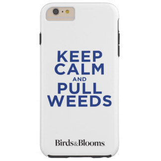 Keep Calm and Pull Weeds Tough iPhone 6 Plus Case