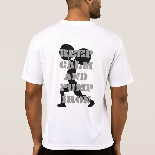 Keep Calm and Pump iron Fitness Tee Shirt