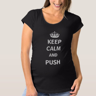 Keep Calm and Push Maternity Shirt