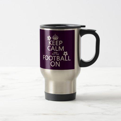 Keep Calm and (put the) Football On (customizable) Mugs