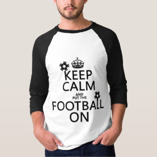 Keep Calm and (put the) Football On (customizable) T-Shirt