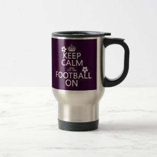 Keep Calm and (put the) Football On (customizable) Travel Mug