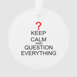 Keep Calm And Question Everything