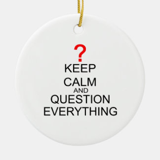 Keep Calm And Question Everything Round Ceramic Decoration