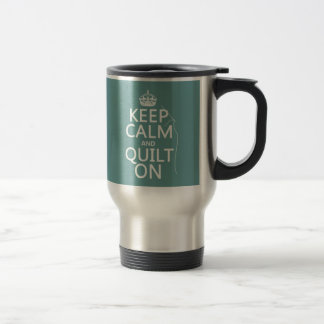 Keep Calm and Quilt On - available in all colors 15 Oz Stainless Steel Travel Mug
