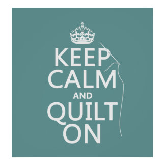 Keep Calm and Quilt On - available in all colors Poster