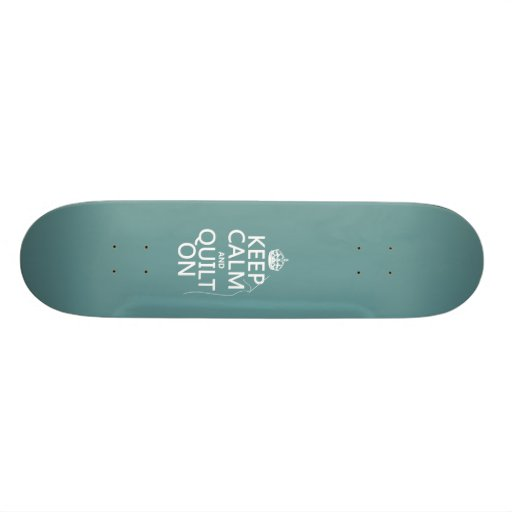 Keep Calm and Quilt On - available in all colors Skateboard Deck
