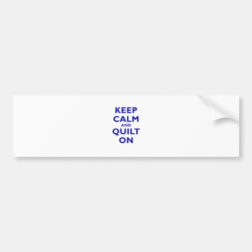 Keep Calm and Quilt On Bumper Stickers