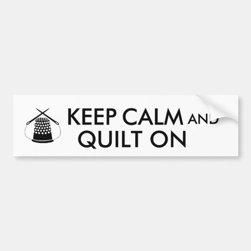 Keep Calm and Quilt On Sewing Thimble Needles Bumper Stickers