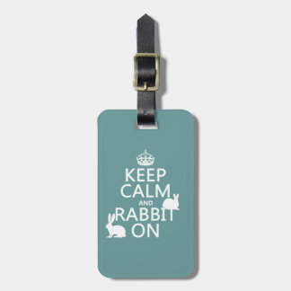 Keep Calm and Rabbit On - all colors Luggage Tag