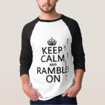 Keep Calm and Ramble On (any background colour) T Shirt