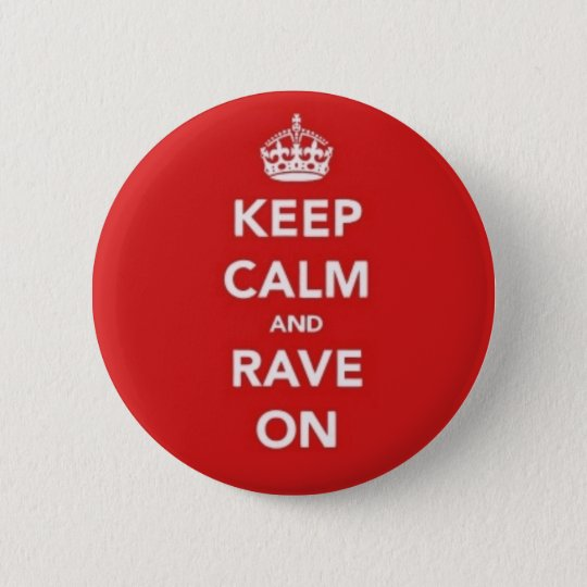 Keep Calm And Rave On 6 Cm Round Badge