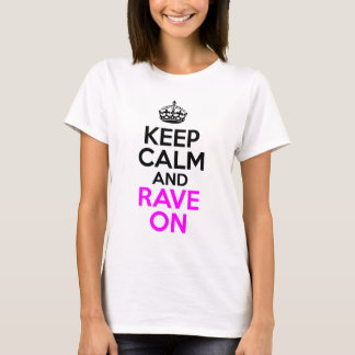 Keep Calm And Rave On Design T-Shirt