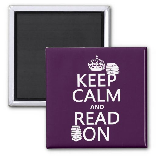 Keep Calm and Read On (in any color) Magnet