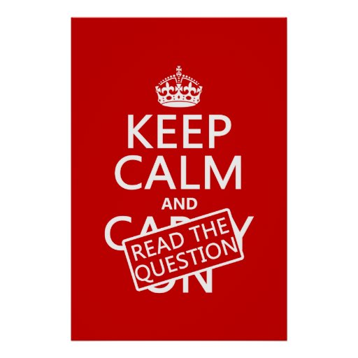 Keep Calm and Read The Question (all colors) Poster