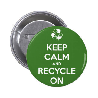 Keep Calm and Recycle On Pinback Button