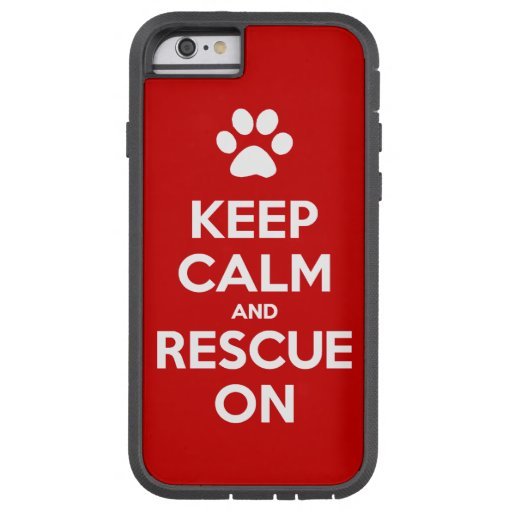 Keep Calm And Rescue On Animal Rescue iPhone 6 Case