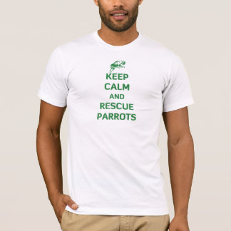 Keep Calm and Rescue Parrots T-Shirt