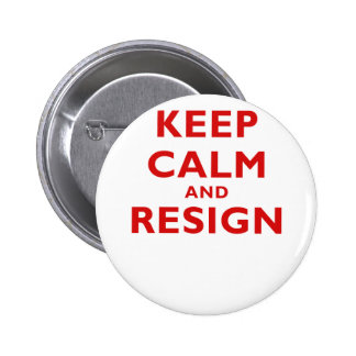 Keep Calm and Resign 6 Cm Round Badge