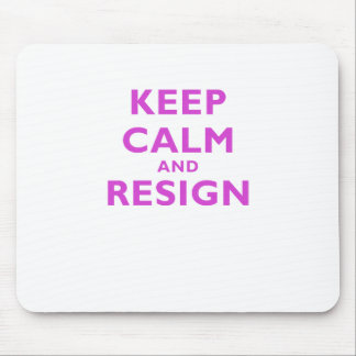 Keep Calm and Resign Mouse Pad