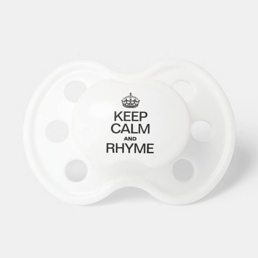 KEEP CALM AND RHYME BABY PACIFIER