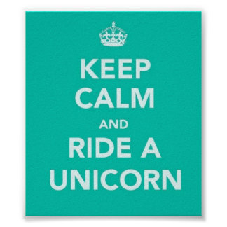 """KEEP CALM AND RIDE A UNICORN"" POSTER"