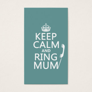 Keep Calm and Ring Mum - all colours Business Card
