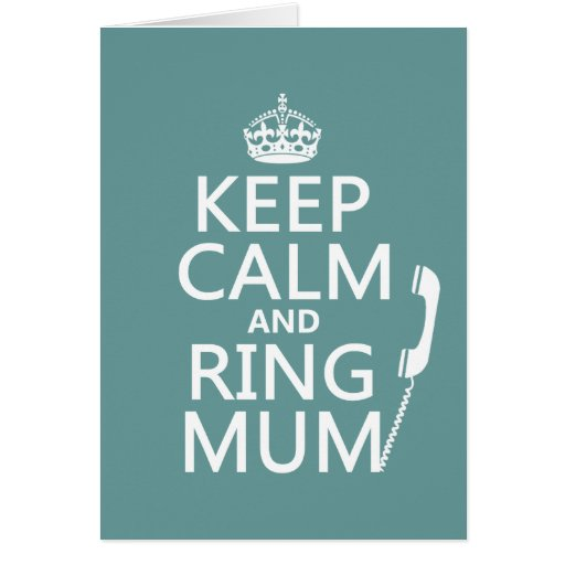 Keep Calm and Ring Mum - all colours Card