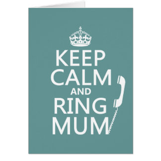Keep Calm and Ring Mum - all colours Greeting Card