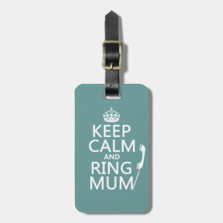 Keep Calm and Ring Mum - all colours Luggage Tag